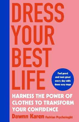 Dress Your Best Life: Harness the Power of Clothes To Transform Your Confidence book