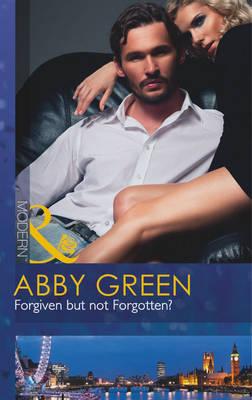 FORGIVEN BUT NOT FORGOTTEN? by Abby Green