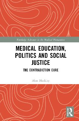 Medical Education, Politics and Social Justice: The Contradiction Cure book
