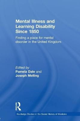 Mental Illness and Learning Disability since 1850: Finding a Place for Mental Disorder in the United Kingdom by Pamela Dale