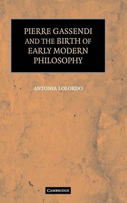 Pierre Gassendi and the Birth of Early Modern Philosophy book