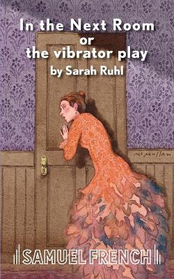 In the Next Room or the Vibrator Play by Sarah Ruhl