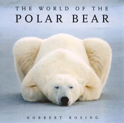 The World of the Polar Bear by Norbert Rosing