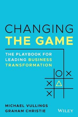 Changing the Game: The Playbook for Leading Business Transformation book
