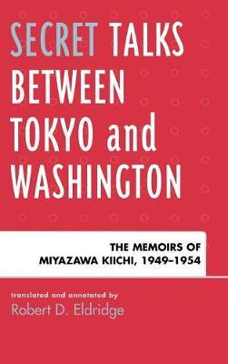 Secret Talks Between Tokyo and Washington by Robert D. Eldridge