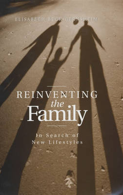 Reinventing the Family by Elisabeth Beck-Gernsheim