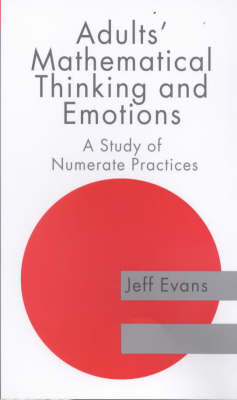 Adults' Mathematical Thinking and Emotions: A Study of Numerate Practice book