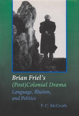 Brian Friel's (Post) Colonial Drama by F.C. McGrath