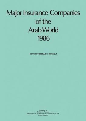 Major Insurance Companies of the Arab World 1986 by G. C. Bricault