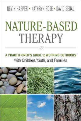 Nature-Based Therapy: A Practitioner's Guide to Working Outdoors with Children, Youth, and Families by Dr. Nevin J. Harper