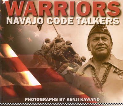 Warriors: Navajo Code Talkers by Kenji Kawano