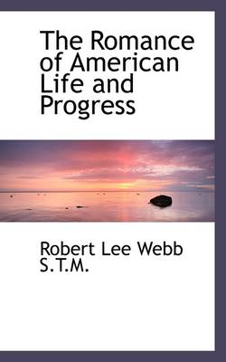 The Romance of American Life and Progress by Robert Lee Webb