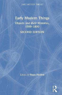 Early Modern Things: Objects and their Histories, 1500-1800 by Paula Findlen
