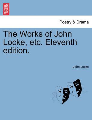The Works of John Locke, Etc. Eleventh Edition. by John Locke