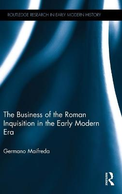 Business of the Roman Inquisition in the Early Modern Era by Germano Maifreda