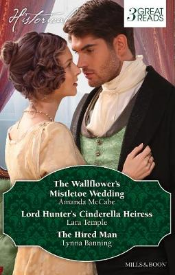 THE WALLFLOWER'S MISTLETOE WEDDING/LORD HUNTER'S CINDERELLA HEIRESS/THE HIRED MAN by Lynna Banning