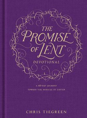 The Promise of Lent Devotional by Chris Tiegreen