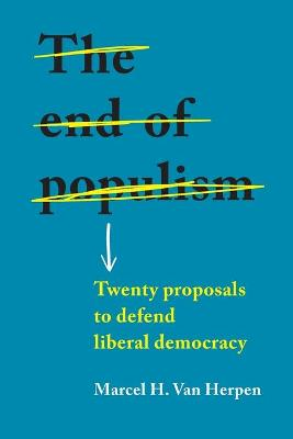 The End of Populism: Twenty Proposals to Defend Liberal Democracy book