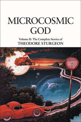 The The Complete Stories of Theodore Sturgeon: v.2: Microcosmic God by Theodore Sturgeon