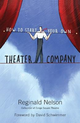 How to Start Your Own Theater Company by Reginald Nelson