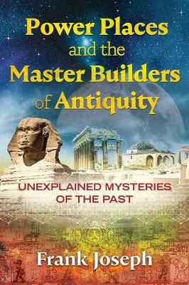 Power Places and the Master Builders of Antiquity by Frank Joseph