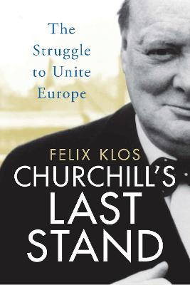 Churchill's Last Stand by Felix Klos