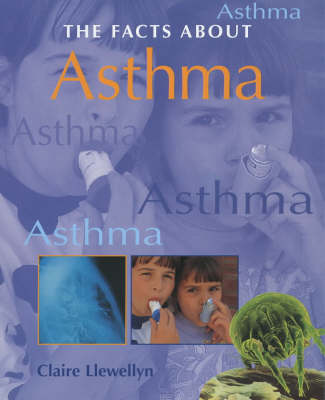 FACTS ABOUT ASTHMA by Claire Llewellyn