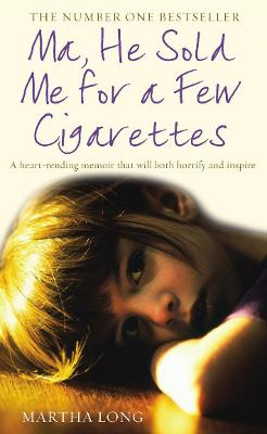 Ma, He Sold Me for a Few Cigarettes book