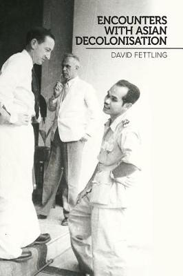 Encounters With Asian Decolonisation by David Fettling