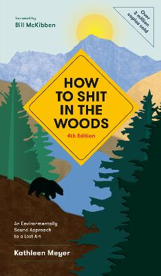 How to Shit in the Woods: An Environmentally Sound Approach to a Lost Art by Kathleen Meyer