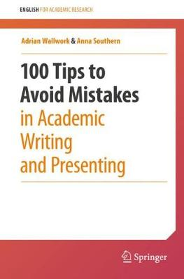 100 Tips to Avoid Mistakes in Academic Writing and Presenting by Adrian Wallwork