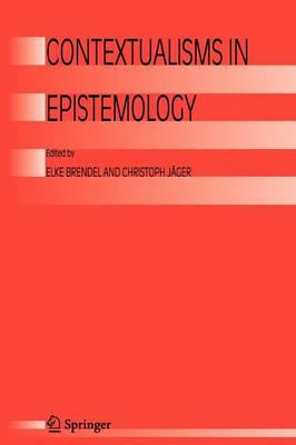 Contextualisms in Epistemology by Elke Brendel