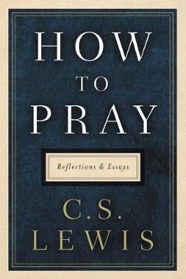 How to Pray by C. S. Lewis