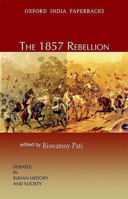 The 1857 Rebellion by Biswamoy Pati