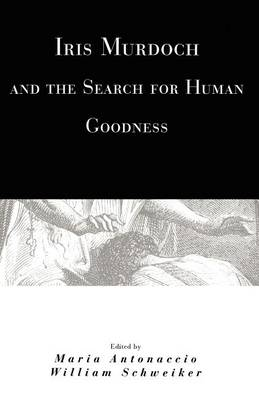 Iris Murdoch and the Search for Human Goodness book