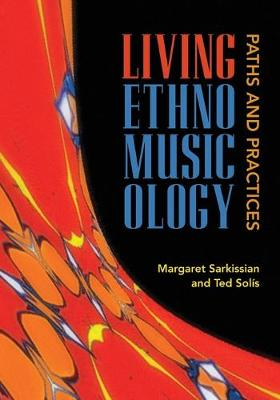 Living Ethnomusicology: Paths and Practices by Margaret Sarkissian