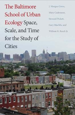 The Baltimore School of Urban Ecology by J. Morgan Grove