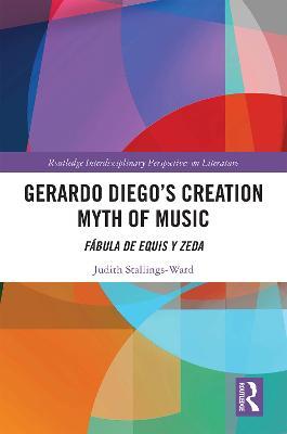 Gerardo Diego's Creation Myth of Music: Fabula de Equis y Zeda by Judith Stallings-Ward