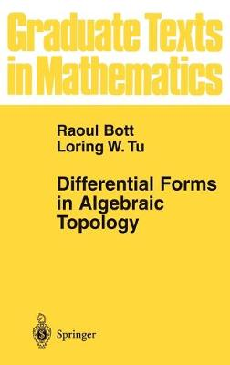 Differential Forms in Algebraic Topology by Raoul Bott