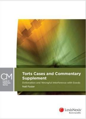 Torts Cases and Commentary Supplement: Defamation and Wrongful Interference with Goods by Neil Foster