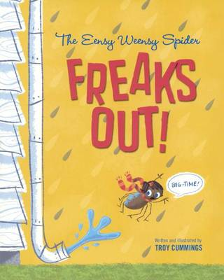 The Eensy Weensy Spider Freaks Out! Big-Time! by Troy Cummings