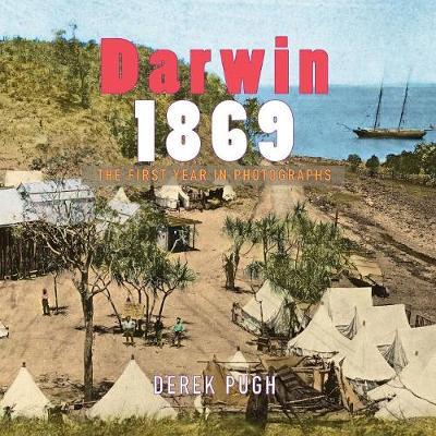 Darwin 1869: The First Year in Photographs by Derek Pugh