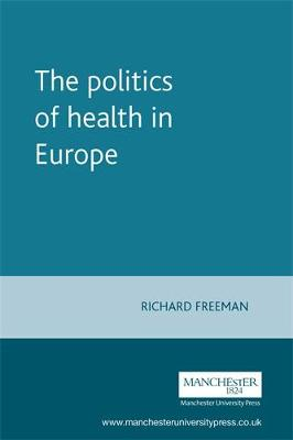 The Politics of Health in Europe by Richard Freeman
