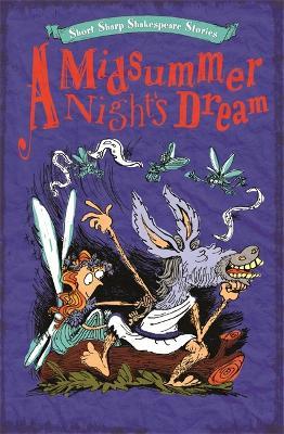 Short, Sharp Shakespeare Stories: A Midsummer Night's Dream by Tom Jones