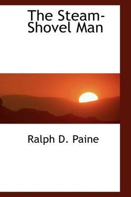 The Steam-Shovel Man by Ralph D Paine