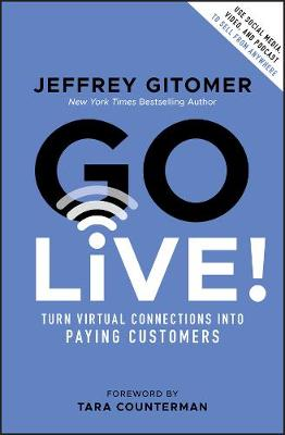 Go Live!: Turn Virtual Connections into Paying Customers by Jeffrey Gitomer