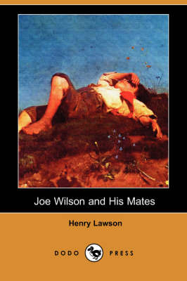 Joe Wilson and His Mates (Dodo Press) by Henry Lawson