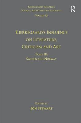 Kierkegaard's Influence on Literature, Criticism and Art  Tome III, Volume 12 by Jon Stewart