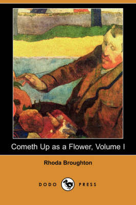 Cometh Up as a Flower, Volume I (Dodo Press) by Rhoda Broughton