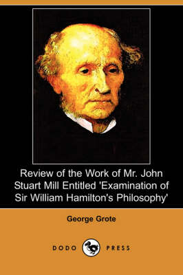Review of the Work of Mr. John Stuart Mill Entitled 'Examination of Sir William Hamilton's Philosophy' (Dodo Press) book